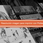 resolucion de imagen para imprimir con plotter