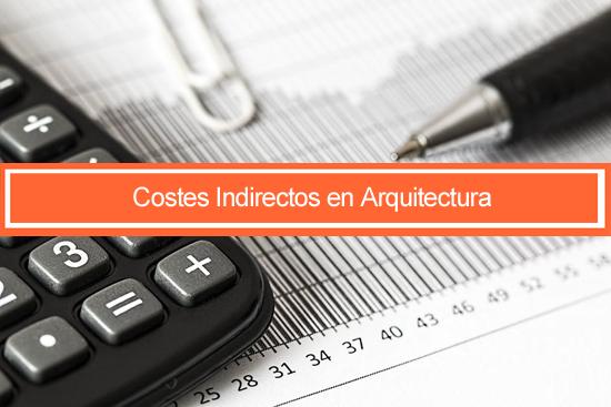 calcular los costes indirectos en arquitectura